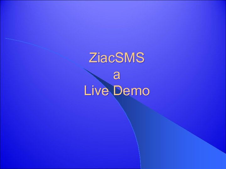 Ziac. SMS a Live Demo