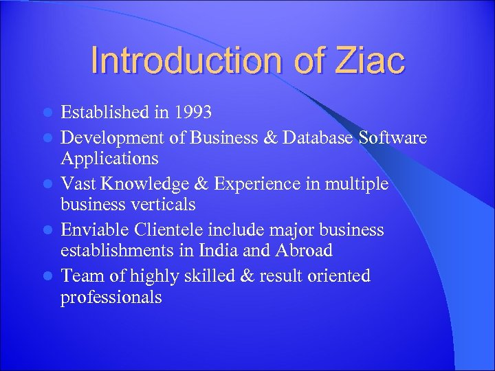 Introduction of Ziac l l l Established in 1993 Development of Business & Database