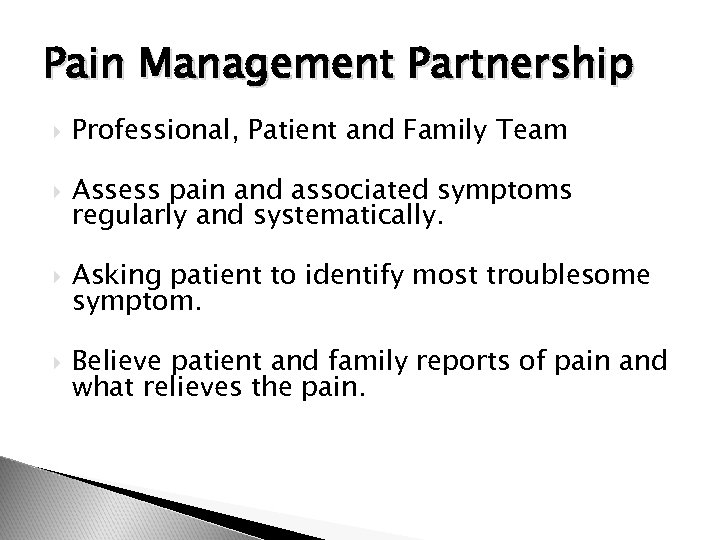 Pain Management Partnership Professional, Patient and Family Team Assess pain and associated symptoms regularly