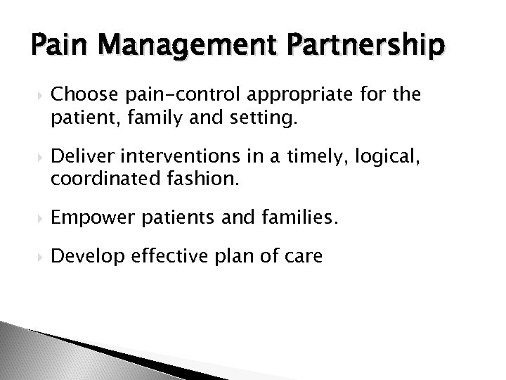Pain Management Partnership Choose pain-control appropriate for the patient, family and setting. Deliver interventions