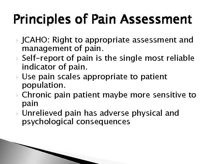 Principles of Pain Assessment JCAHO: Right to appropriate assessment and management of pain. Self-report