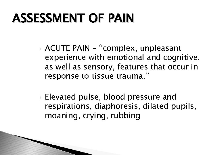 """ASSESSMENT OF PAIN ACUTE PAIN – """"complex, unpleasant experience with emotional and cognitive, as"""