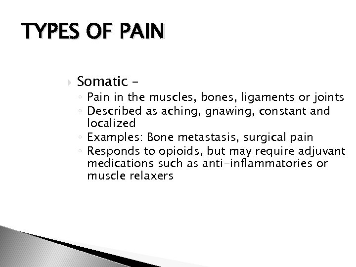 TYPES OF PAIN Somatic – ◦ Pain in the muscles, bones, ligaments or joints