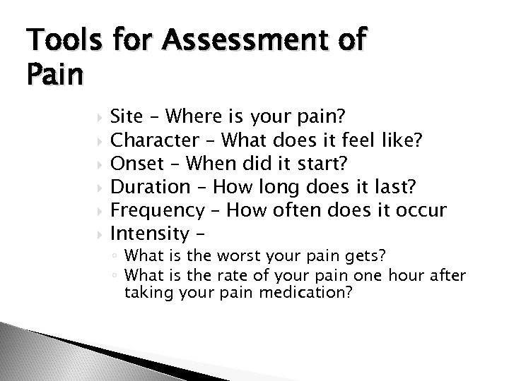 Tools for Assessment of Pain Site – Where is your pain? Character – What