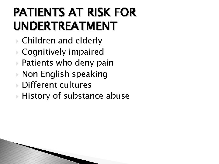 PATIENTS AT RISK FOR UNDERTREATMENT Children and elderly Cognitively impaired Patients who deny pain