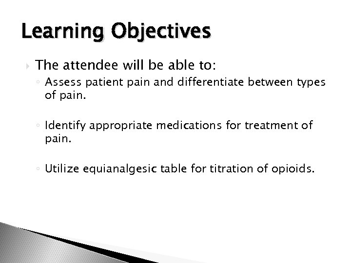 Learning Objectives The attendee will be able to: ◦ Assess patient pain and differentiate
