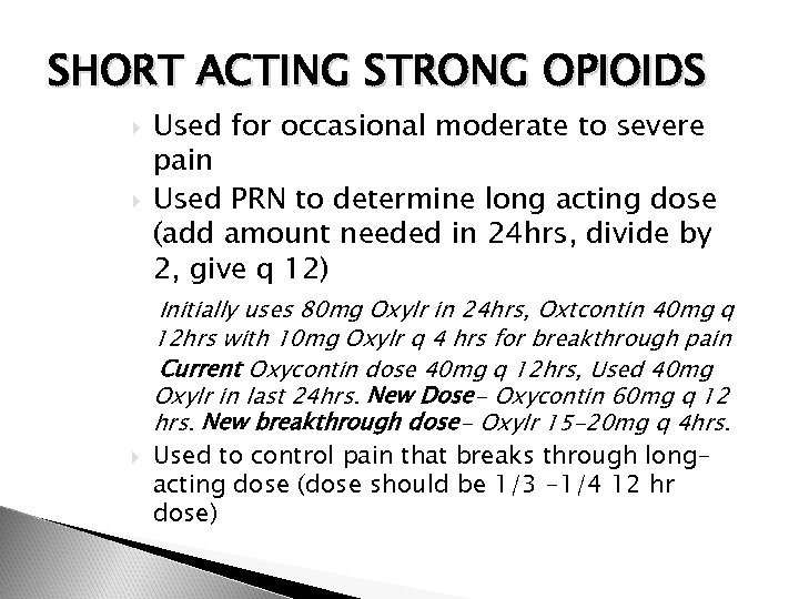 SHORT ACTING STRONG OPIOIDS Used for occasional moderate to severe pain Used PRN to