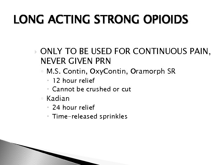 LONG ACTING STRONG OPIOIDS ONLY TO BE USED FOR CONTINUOUS PAIN, NEVER GIVEN PRN