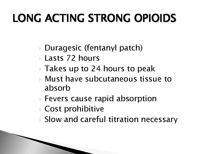 LONG ACTING STRONG OPIOIDS Duragesic (fentanyl patch) Lasts 72 hours Takes up to 24