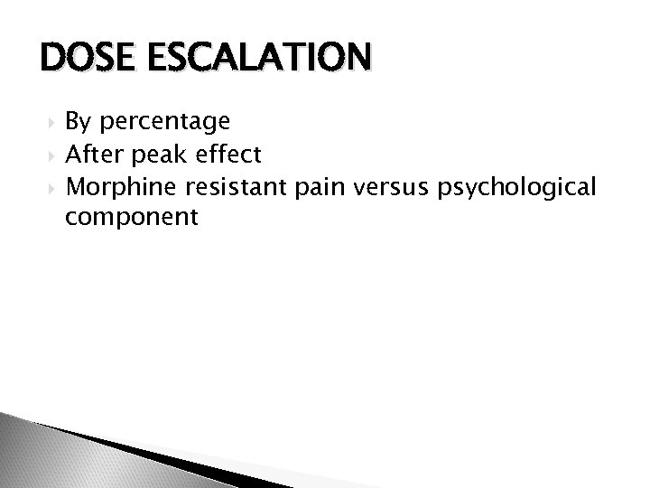 DOSE ESCALATION By percentage After peak effect Morphine resistant pain versus psychological component
