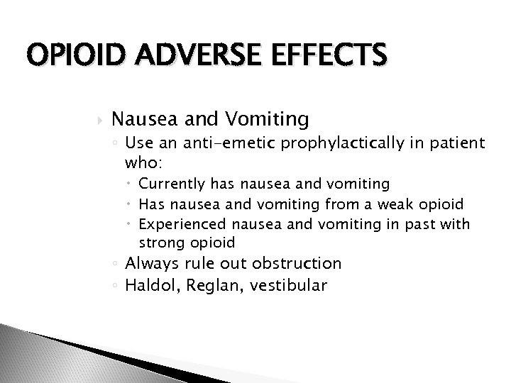 OPIOID ADVERSE EFFECTS Nausea and Vomiting ◦ Use an anti-emetic prophylactically in patient who: