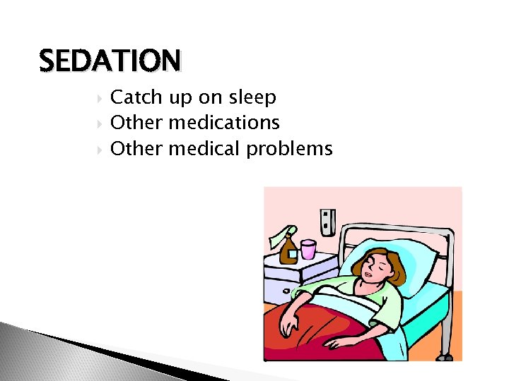 SEDATION Catch up on sleep Other medications Other medical problems