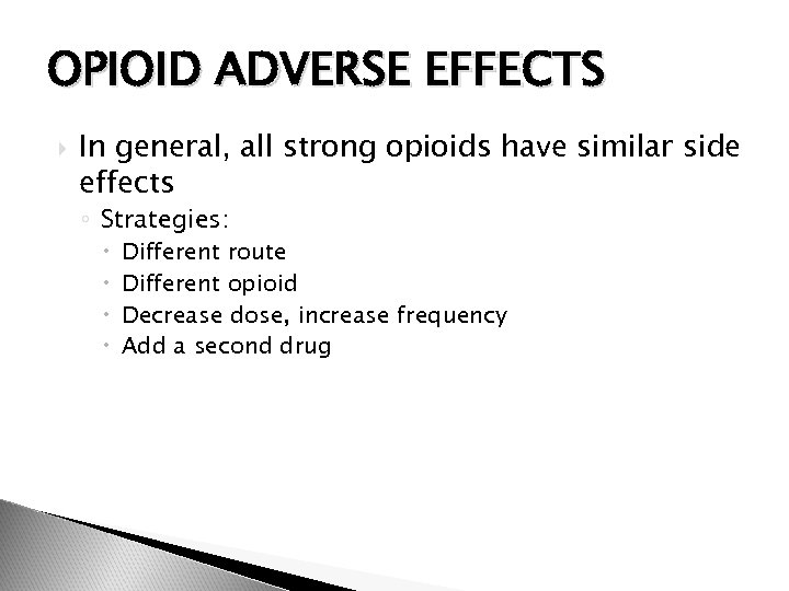 OPIOID ADVERSE EFFECTS In general, all strong opioids have similar side effects ◦ Strategies: