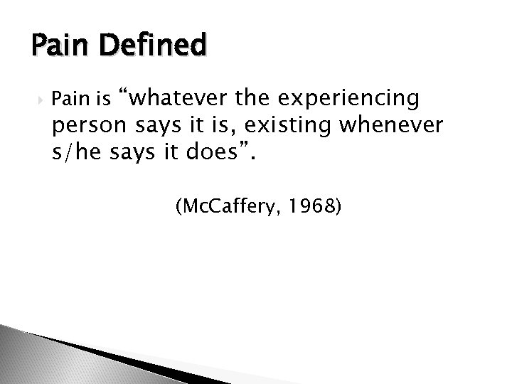 """Pain Defined Pain is """"whatever the experiencing person says it is, existing whenever s/he"""