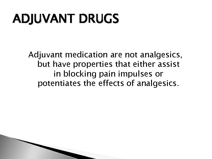 ADJUVANT DRUGS Adjuvant medication are not analgesics, but have properties that either assist in