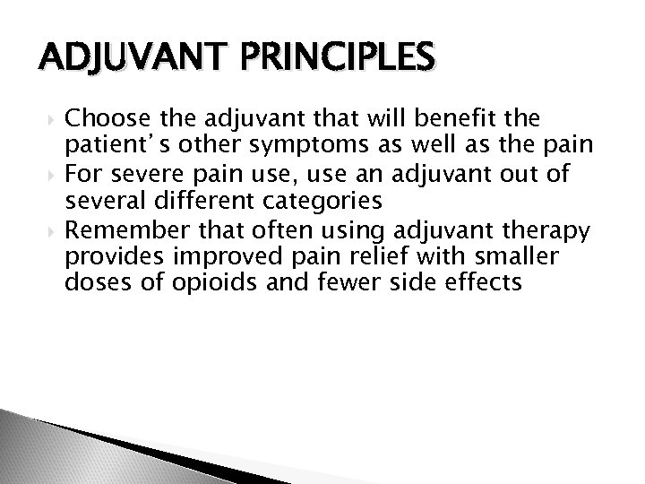 ADJUVANT PRINCIPLES Choose the adjuvant that will benefit the patient's other symptoms as well