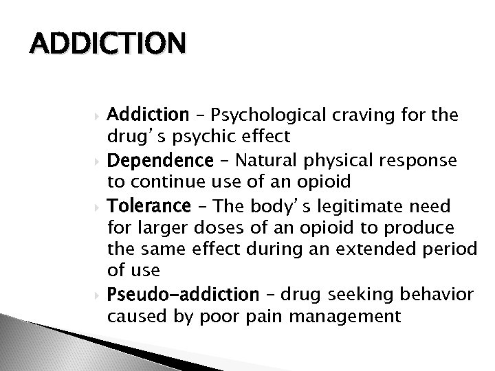 ADDICTION Addiction – Psychological craving for the drug's psychic effect Dependence – Natural physical