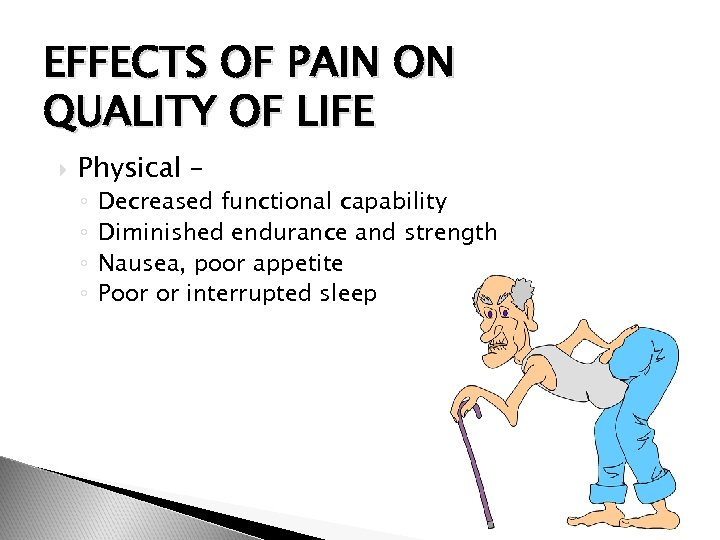 EFFECTS OF PAIN ON QUALITY OF LIFE Physical – ◦ ◦ Decreased functional capability
