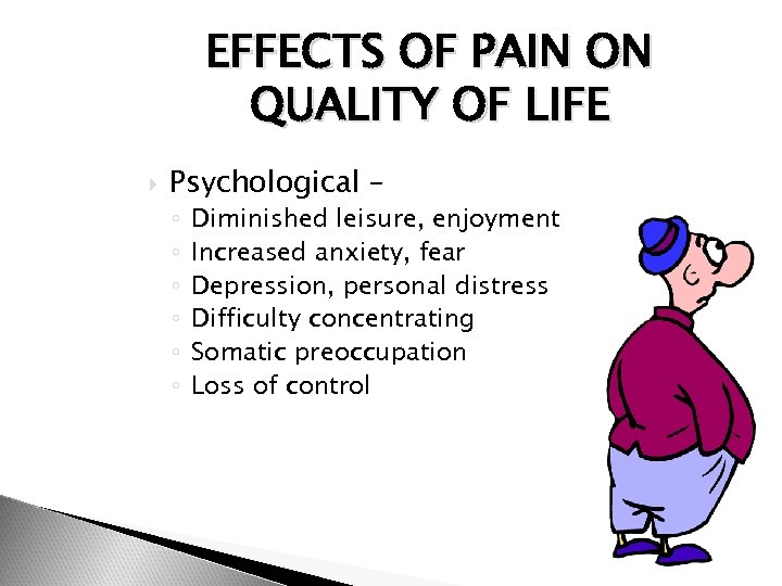 EFFECTS OF PAIN ON QUALITY OF LIFE Psychological – ◦ ◦ ◦ Diminished leisure,
