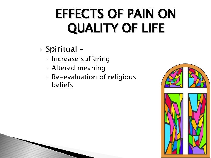 EFFECTS OF PAIN ON QUALITY OF LIFE Spiritual – ◦ Increase suffering ◦ Altered