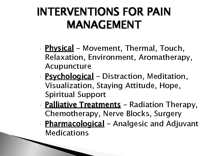 INTERVENTIONS FOR PAIN MANAGEMENT Physical – Movement, Thermal, Touch, Relaxation, Environment, Aromatherapy, Acupuncture Psychological
