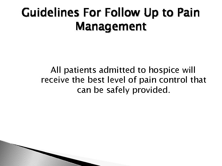 Guidelines For Follow Up to Pain Management All patients admitted to hospice will receive