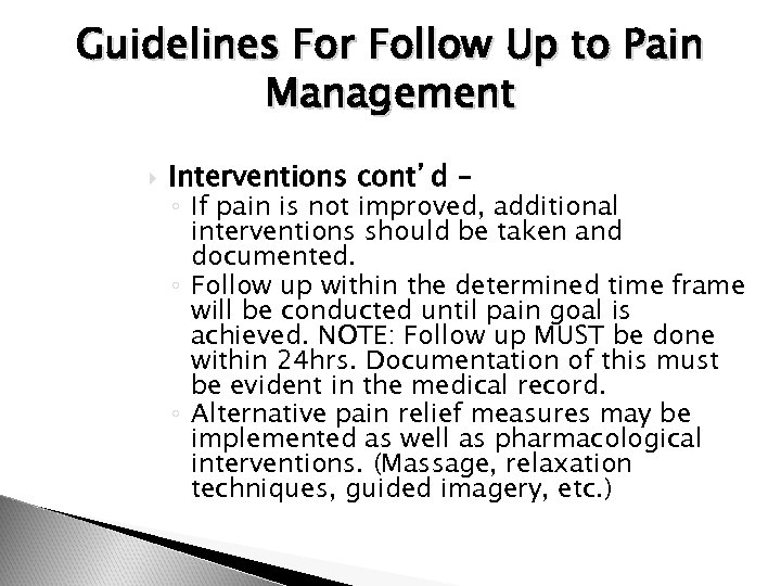 Guidelines For Follow Up to Pain Management Interventions cont'd – ◦ If pain is