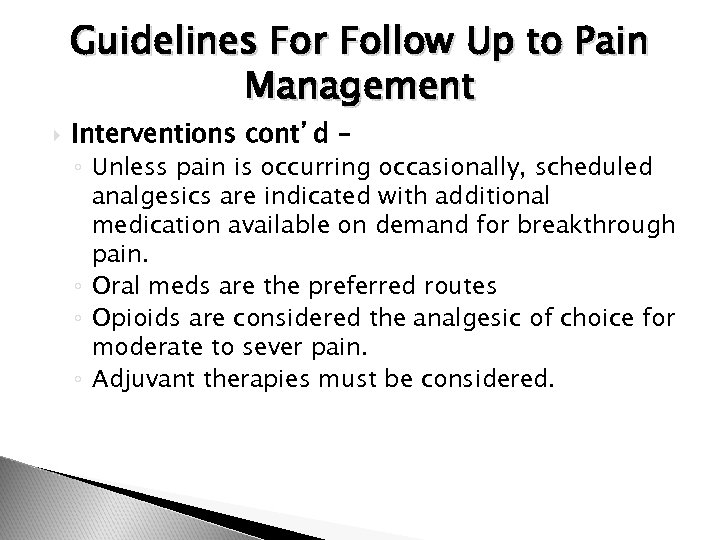 Guidelines For Follow Up to Pain Management Interventions cont'd – ◦ Unless pain is