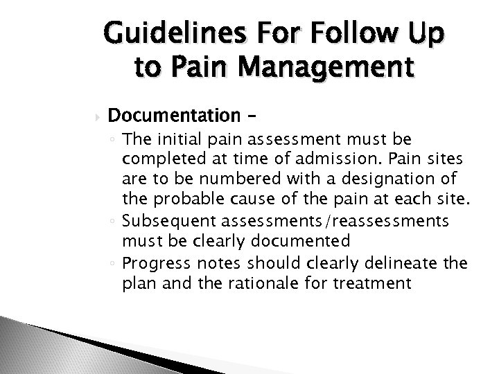 Guidelines For Follow Up to Pain Management Documentation – ◦ The initial pain assessment