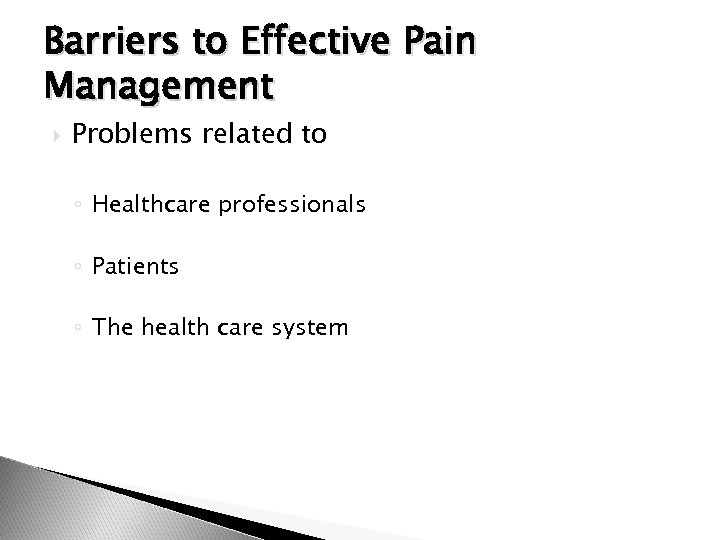 Barriers to Effective Pain Management Problems related to ◦ Healthcare professionals ◦ Patients ◦