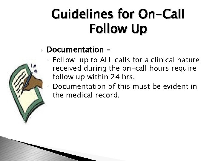 Guidelines for On-Call Follow Up Documentation – ◦ Follow up to ALL calls for