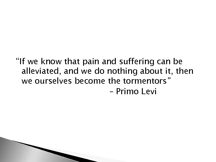"""""""If we know that pain and suffering can be alleviated, and we do nothing"""