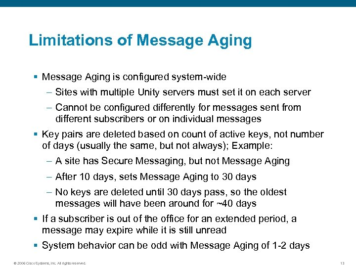 Limitations of Message Aging § Message Aging is configured system-wide – Sites with multiple