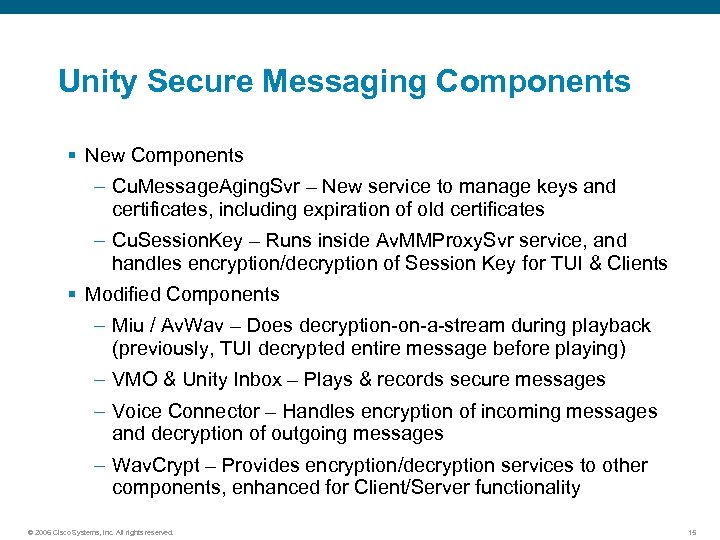Unity Secure Messaging Components § New Components – Cu. Message. Aging. Svr – New