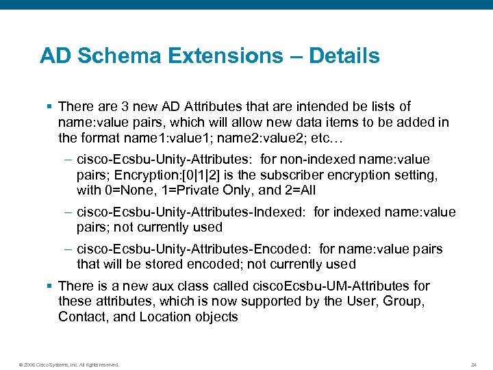 AD Schema Extensions – Details § There are 3 new AD Attributes that are