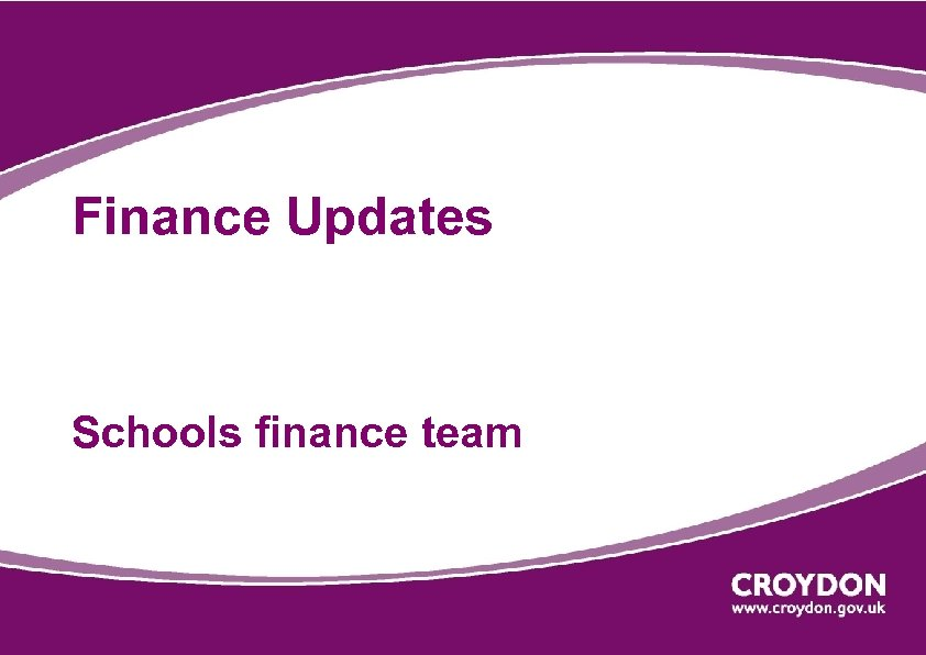 Finance Updates Schools finance team