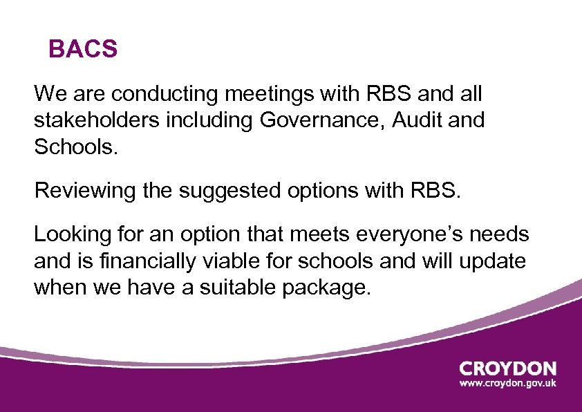 BACS We are conducting meetings with RBS and all stakeholders including Governance, Audit and