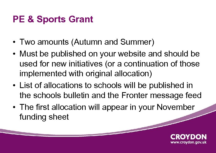 PE & Sports Grant • Two amounts (Autumn and Summer) • Must be published