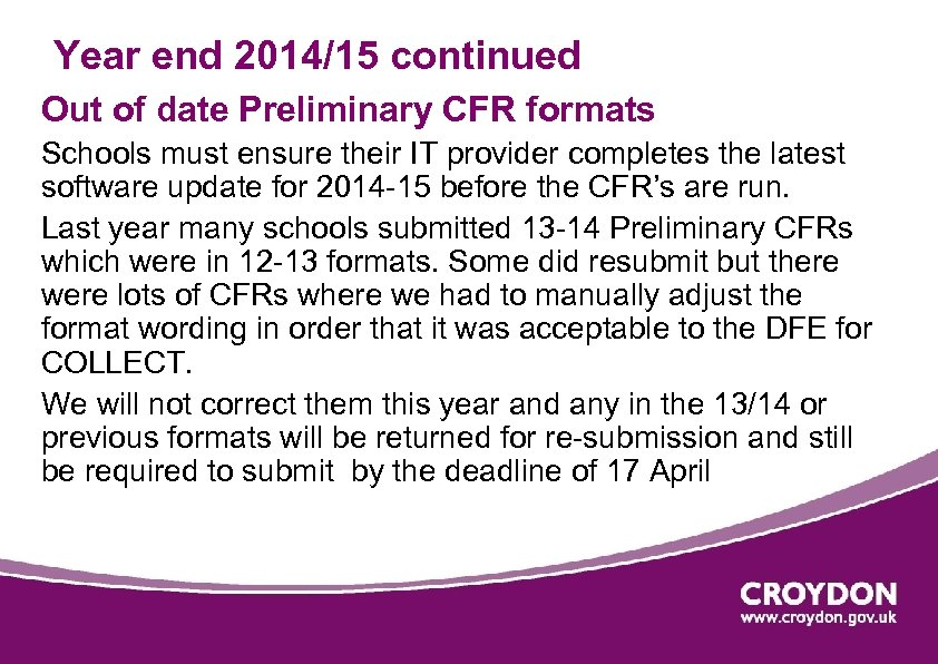 Year end 2014/15 continued Out of date Preliminary CFR formats Schools must ensure their