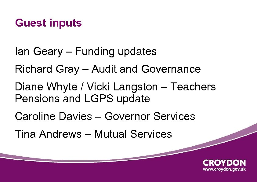 Guest inputs Ian Geary – Funding updates Richard Gray – Audit and Governance Diane