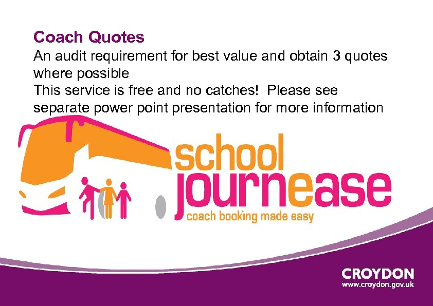 Coach Quotes An audit requirement for best value and obtain 3 quotes where possible
