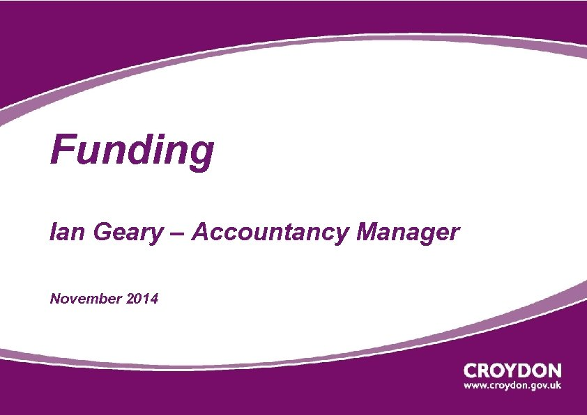 Funding Ian Geary – Accountancy Manager November 2014