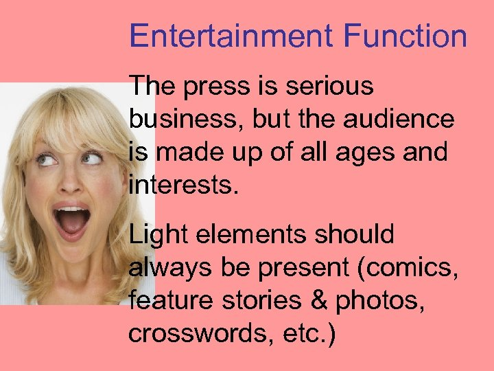 Entertainment Function The press is serious business, but the audience is made up of