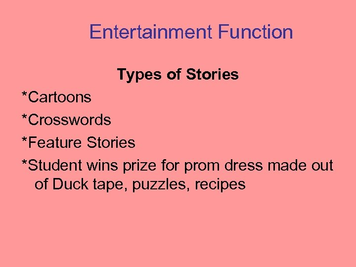 Entertainment Function Types of Stories *Cartoons *Crosswords *Feature Stories *Student wins prize for prom