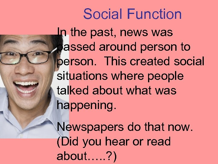 Social Function In the past, news was passed around person to person. This created