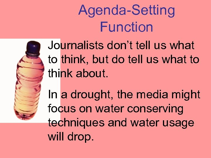 Agenda-Setting Function Journalists don't tell us what to think, but do tell us what