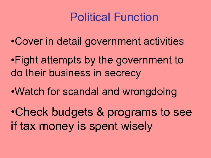 Political Function • Cover in detail government activities • Fight attempts by the government