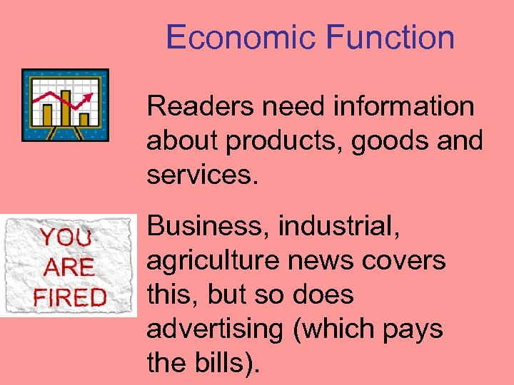 Economic Function Readers need information about products, goods and services. Business, industrial, agriculture news