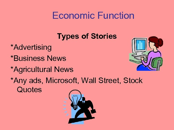 Economic Function Types of Stories *Advertising *Business News *Agricultural News *Any ads, Microsoft, Wall