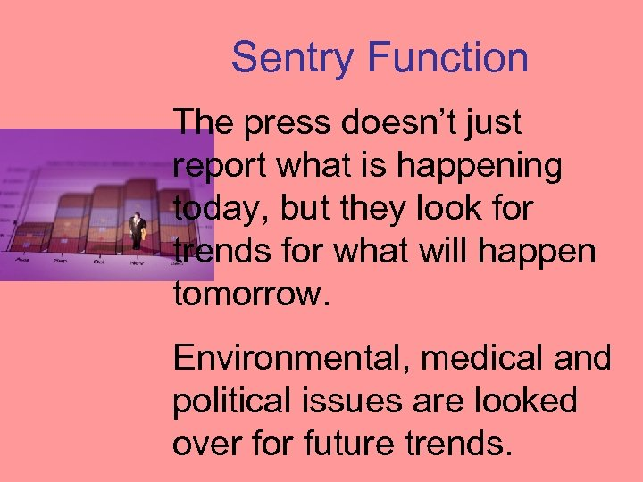 Sentry Function The press doesn't just report what is happening today, but they look